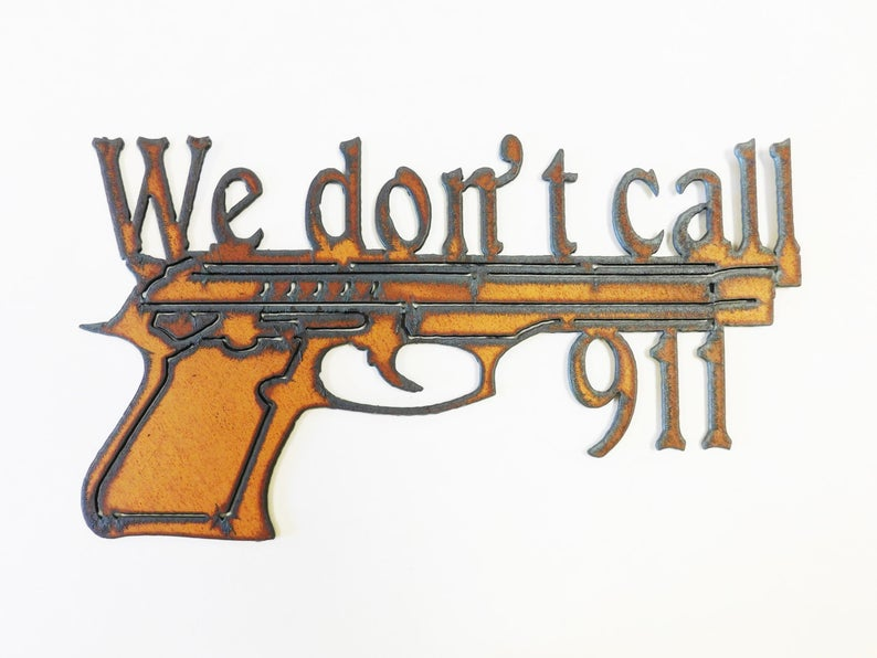 We Don't Call 911 Rustic Metal Wall Hanging